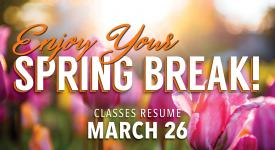 Enjoy your spring break. Classes resume March 26.